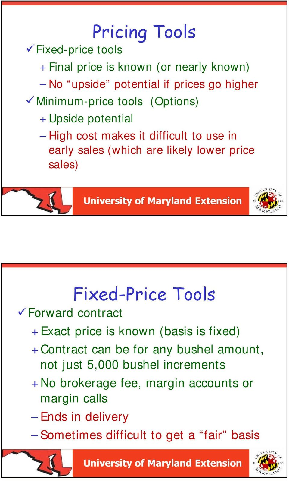 Fixed-Price Tools Forward contract +Exact price is known (basis is fixed) +Contract can be for any bushel amount, not just