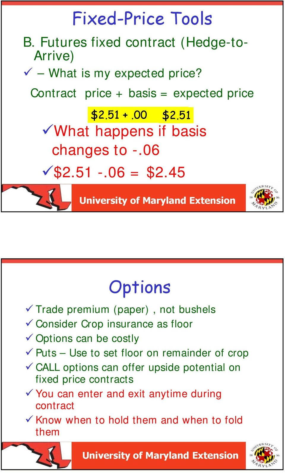 45 Options Trade premium (paper), not bushels Consider Crop insurance as floor Options can be costly Puts Use to set floor on