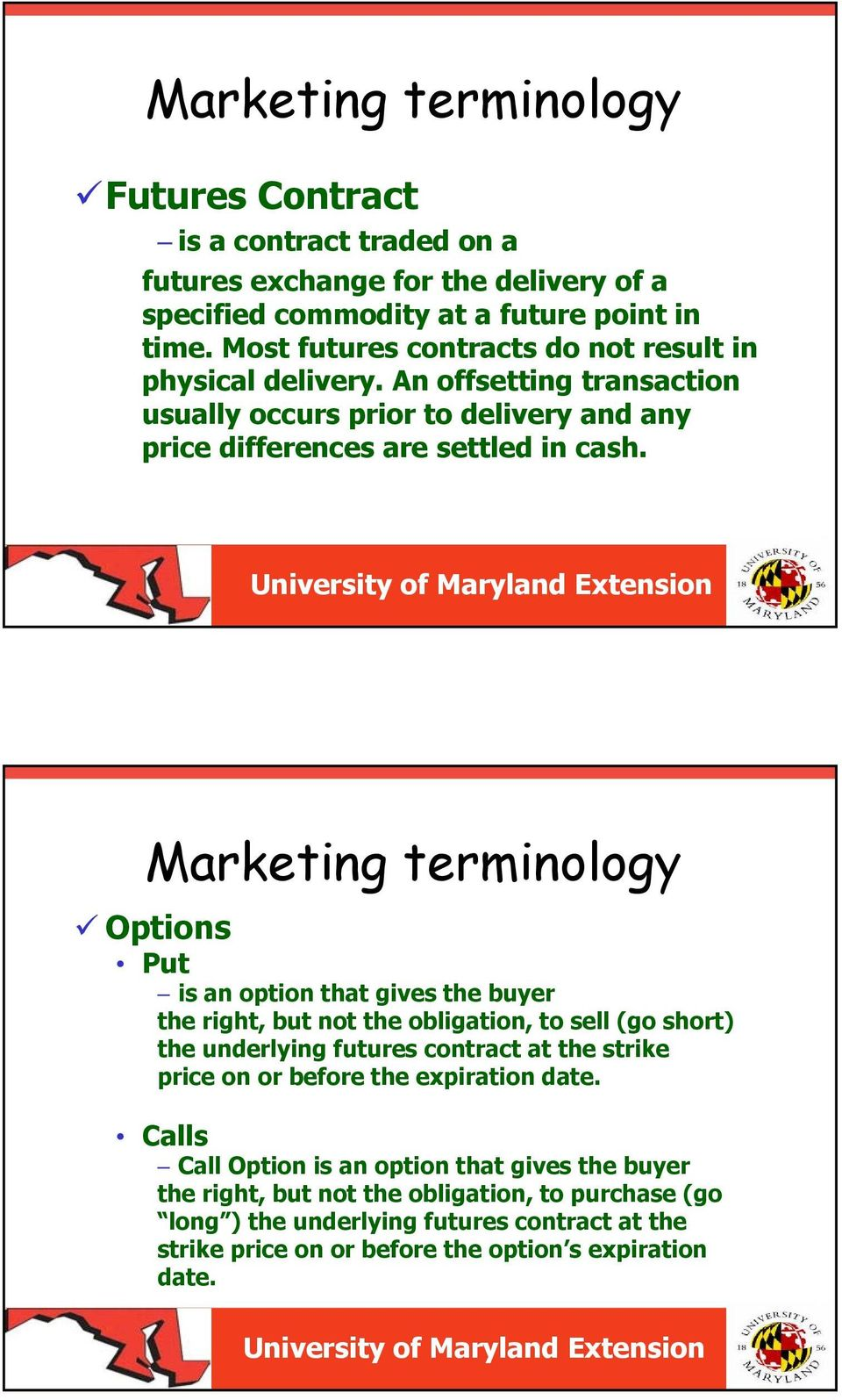 Marketing terminology Options Put is an option that gives the buyer the right, but not the obligation, to sell (go short) the underlying futures contract at the strike price on or