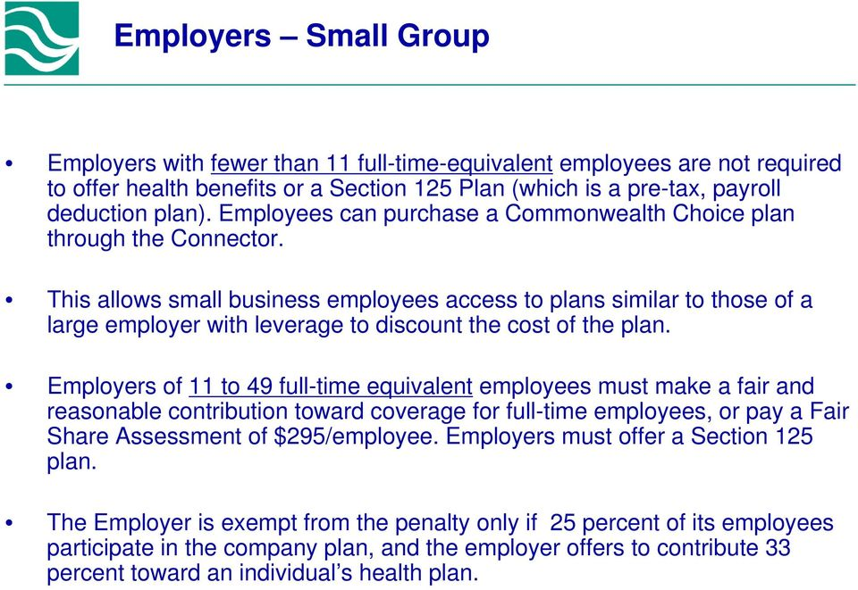 This allows small business employees access to plans similar to those of a large employer with leverage to discount the cost of the plan.