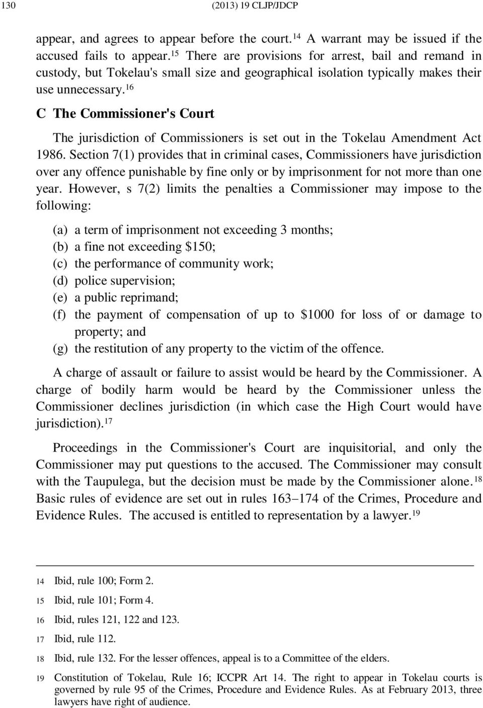16 C The Commissioner's Court The jurisdiction of Commissioners is set out in the Tokelau Amendment Act 1986.
