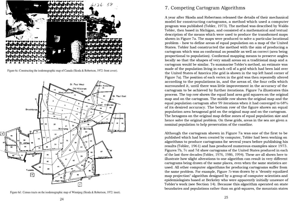 24 A year after Skoda and Robertson released the details of their mechanical model for constructing cartograms, a method which used a computer program was published (Tobler, 973).