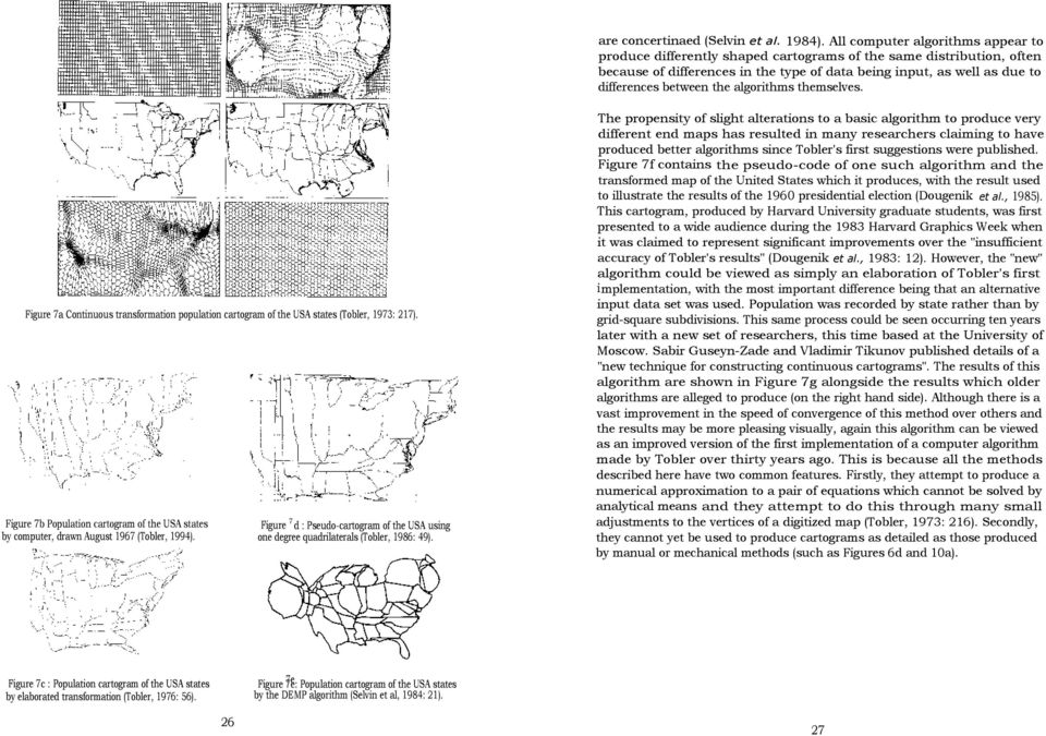 the algorithms themselves. Figure 7a Continuous transformation population cartogram of the USA states (Tobler, 973: 27).