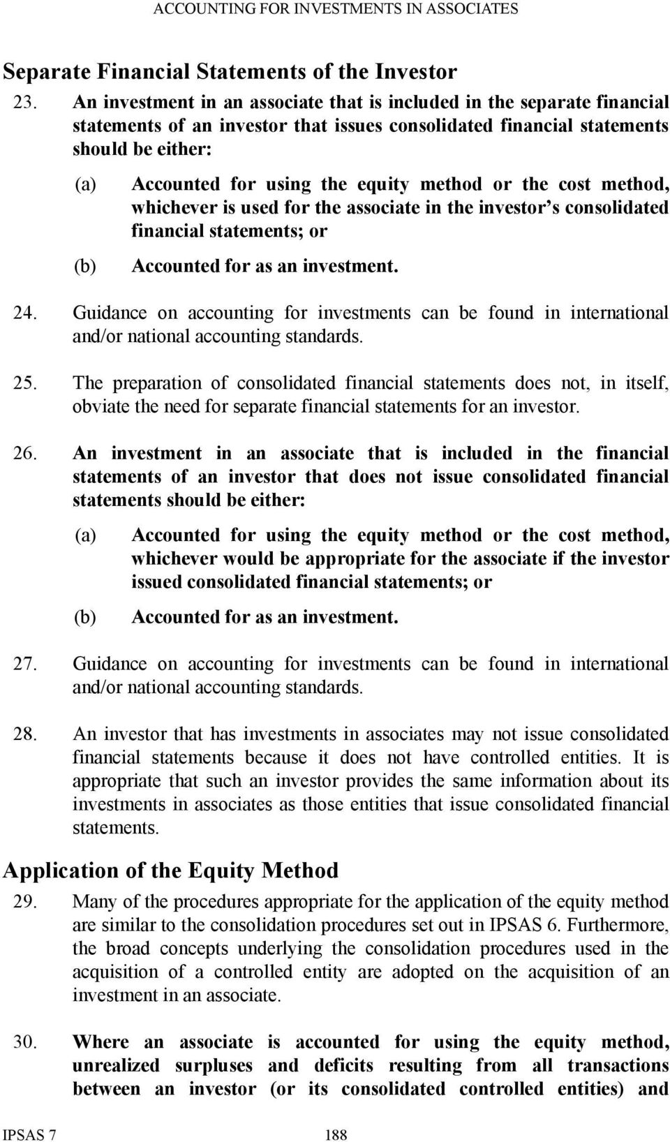 method or the cost method, whichever is used for the associate in the investor s consolidated financial statements; or Accounted for as an investment. 24.