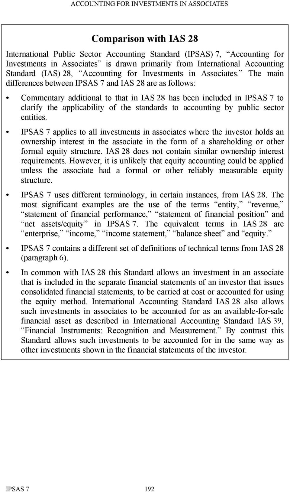The main differences between IPSAS 7 and IAS 28 are as follows: Commentary additional to that in IAS 28 has been included in IPSAS 7 to clarify the applicability of the standards to accounting by