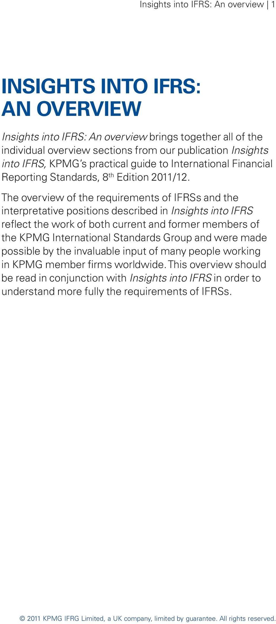 The overview of the requirements of IFRSs and the interpretative positions described in Insights into IFRS reflect the work of both current and former members of the KPMG