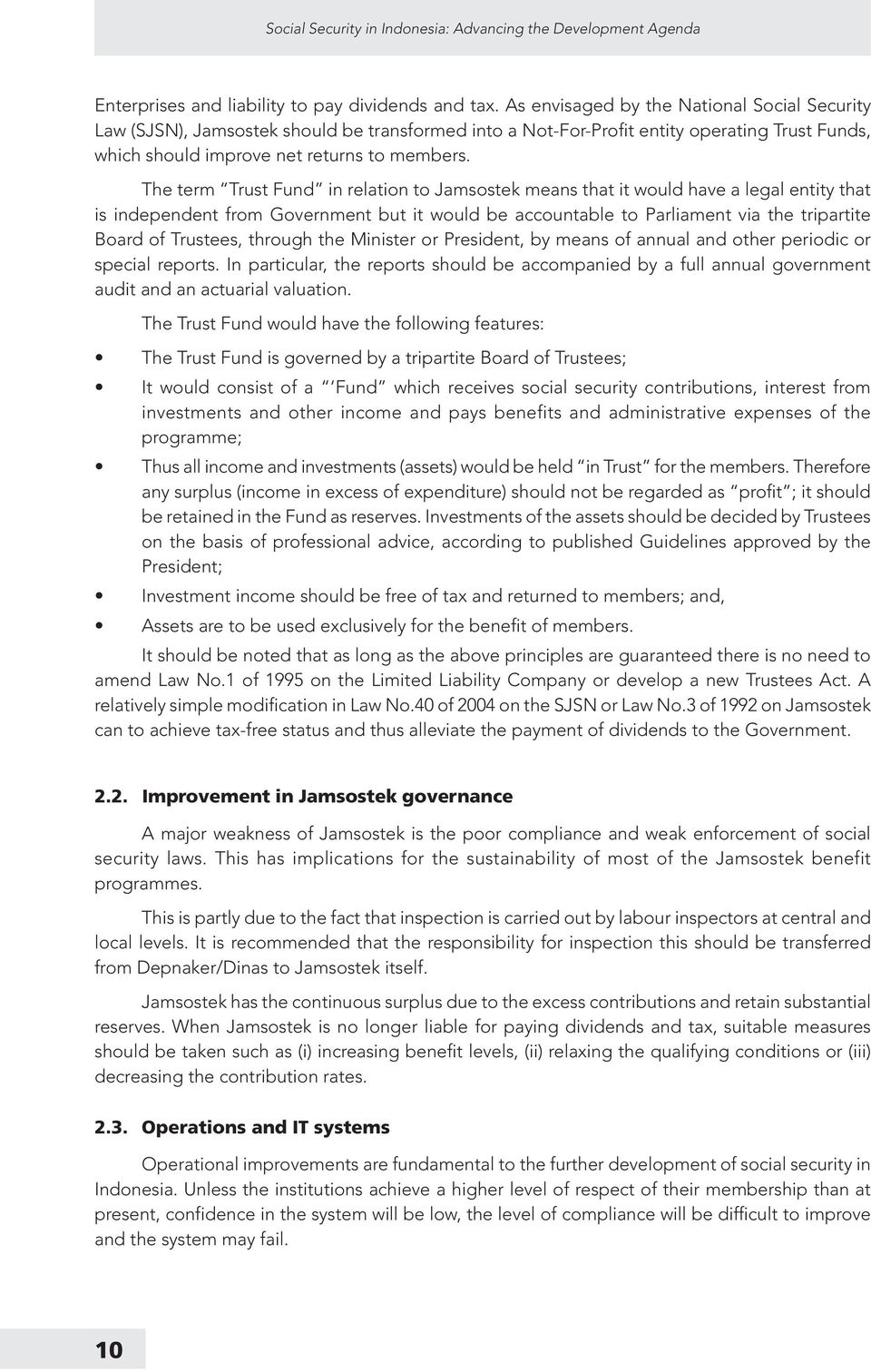 The term Trust Fund in relation to Jamsostek means that it would have a legal entity that is independent from Government but it would be accountable to Parliament via the tripartite Board of