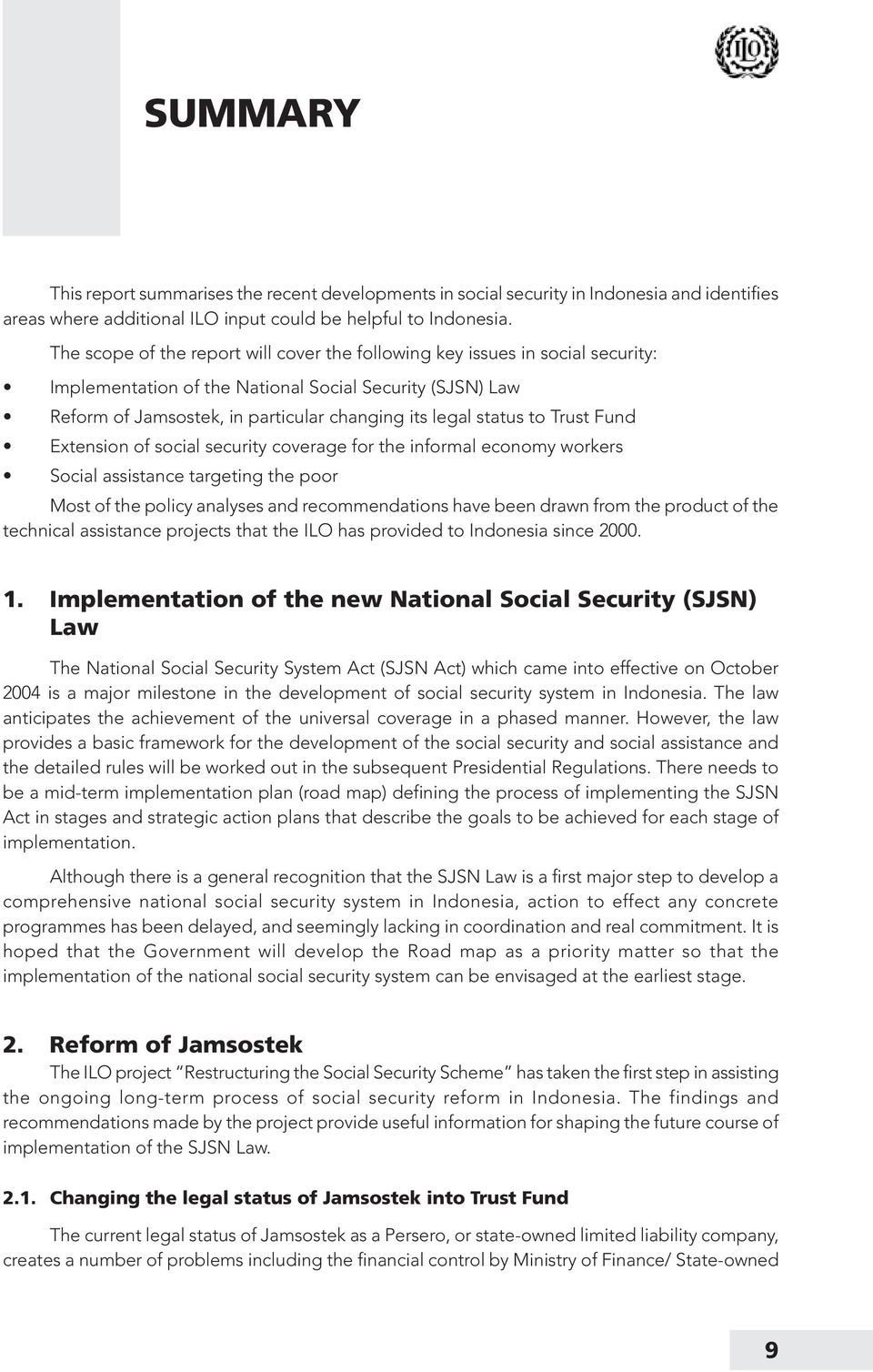 to Trust Fund Extension of social security coverage for the informal economy workers Social assistance targeting the poor Most of the policy analyses and recommendations have been drawn from the