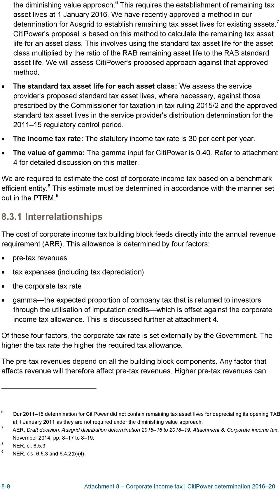 7 CitiPower's proposal is based on this method to calculate the remaining tax asset life for an asset class.