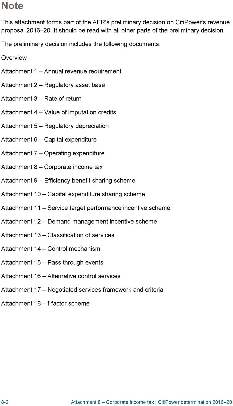 imputation credits Attachment 5 Regulatory depreciation Attachment 6 Capital expenditure Attachment 7 Operating expenditure Attachment 8 Corporate income tax Attachment 9 Efficiency benefit sharing