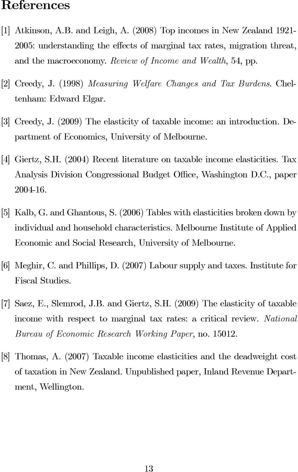 Department of Economics, University of Melbourne. [4] Giertz, S.H. (2004) Recent literature on taxable income elasticities. Tax Analysis Division Congressional Budget Office, Washington D.C., paper 2004-16.