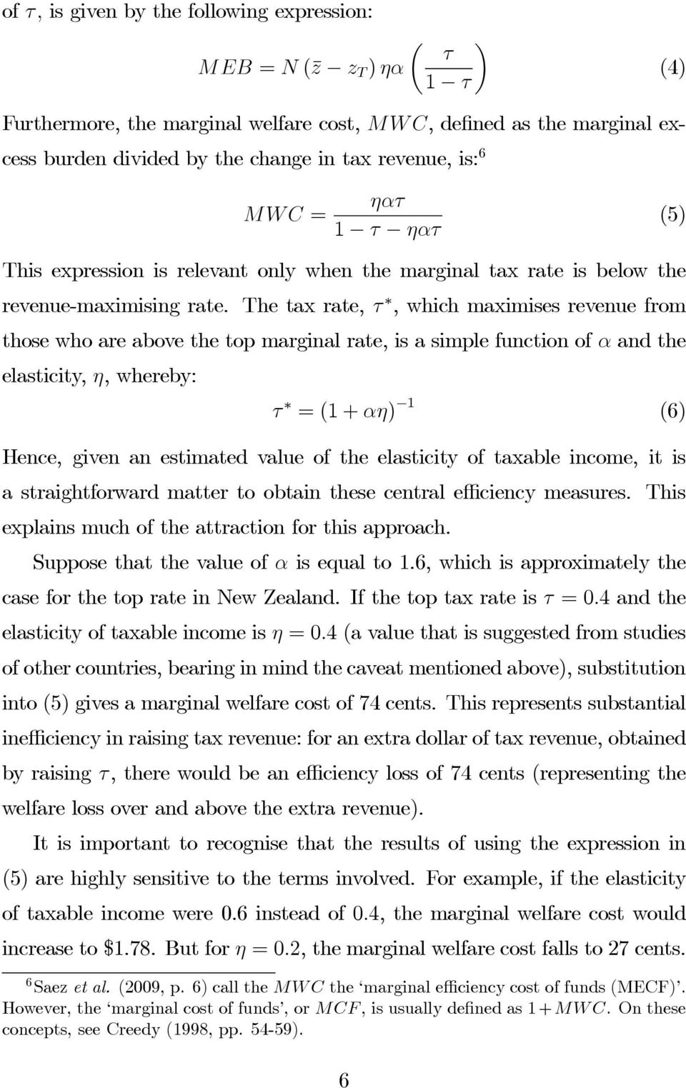 The tax rate,, which maximises revenue from those who are above the top marginal rate, is a simple function of and the elasticity,, whereby: =(1+ ) 1 (6) Hence, given an estimated value of the