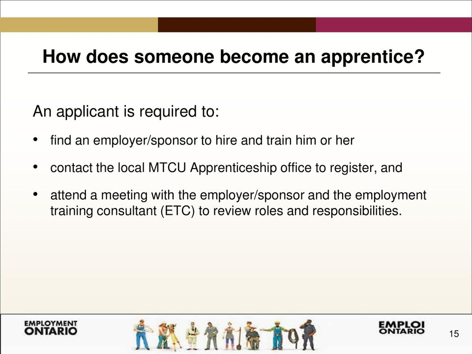 or her contact the local MTCU Apprenticeship office to register, and attend a