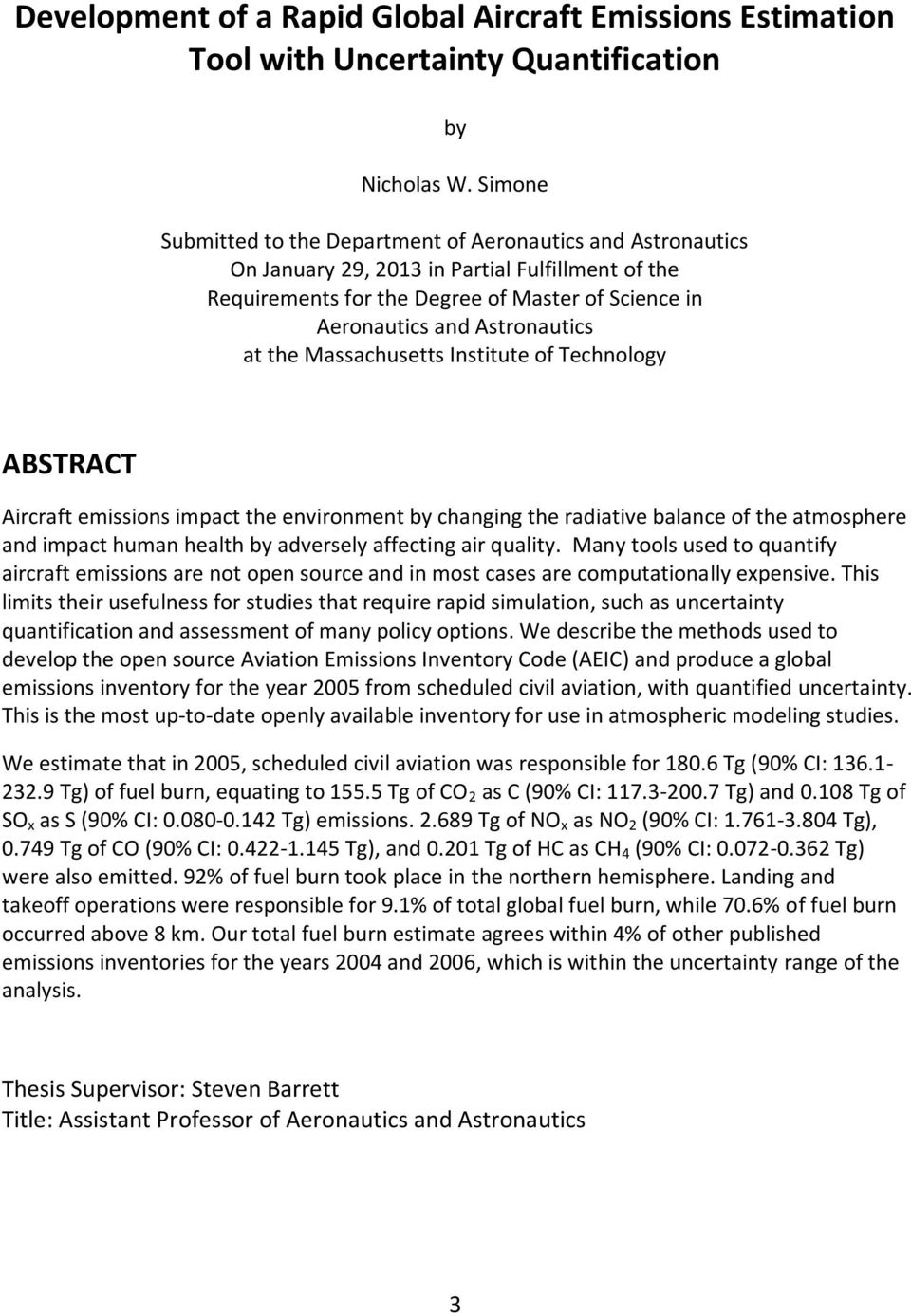 at the Massachusetts Institute of Technology ABSTRACT Aircraft emissions impact the environment by changing the radiative balance of the atmosphere and impact human health by adversely affecting air