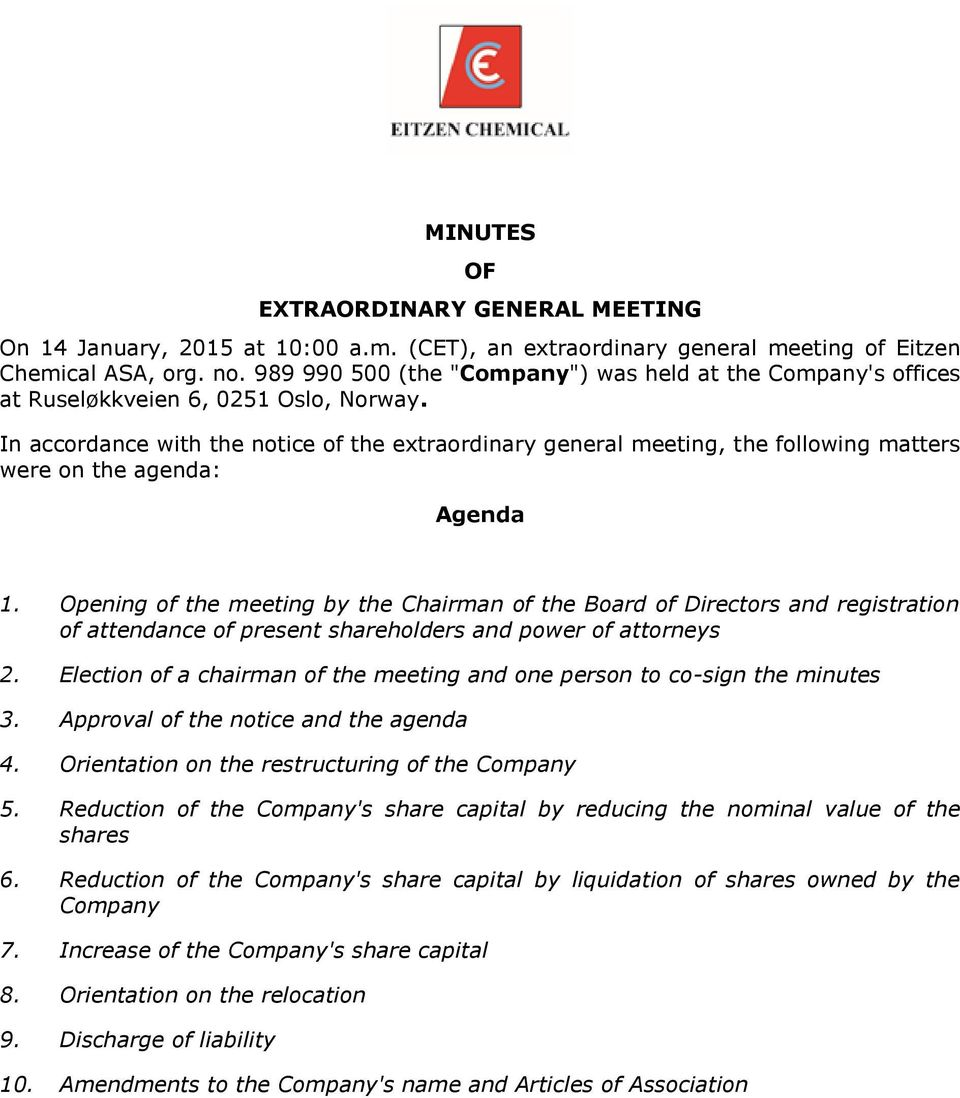 In accordance with the notice of the extraordinary general meeting, the following matters were on the agenda: Agenda 1.
