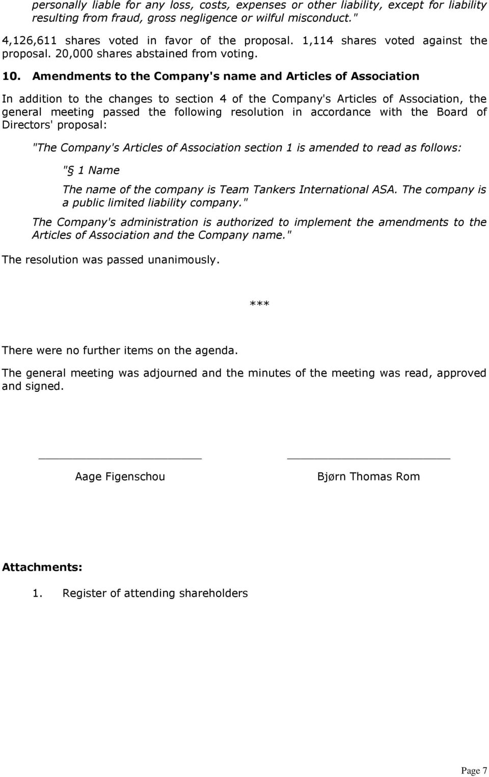 Amendments to the Company's name and Articles of Association In addition to the changes to section 4 of the Company's Articles of Association, the general meeting passed the following resolution in