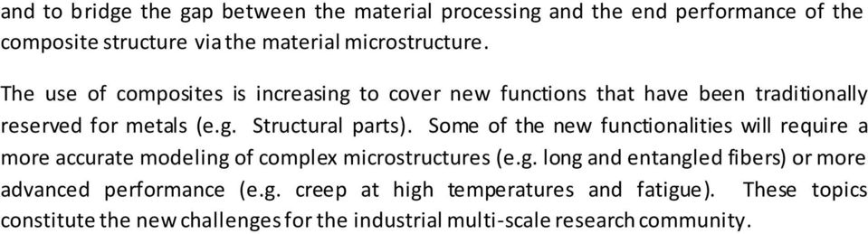 Some of the new functionalities will require a more accurate modeling of complex microstructures (e.g. long and entangled fibers) or more advanced performance (e.