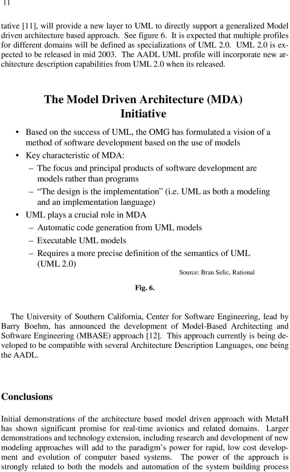 The AADL UML profile will incorporate new architecture description capabilities from UML 2.0 when its released.