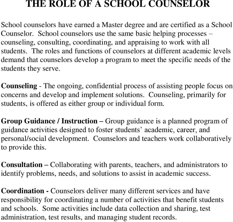 The roles and functions of counselors at different academic levels demand that counselors develop a program to meet the specific needs of the students they serve.