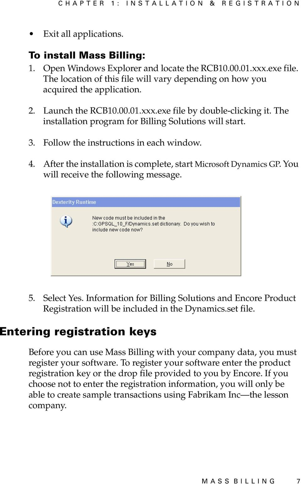 The installation program for Billing Solutions will start. 3. Follow the instructions in each window. 4. After the installation is complete, start Microsoft Dynamics GP.