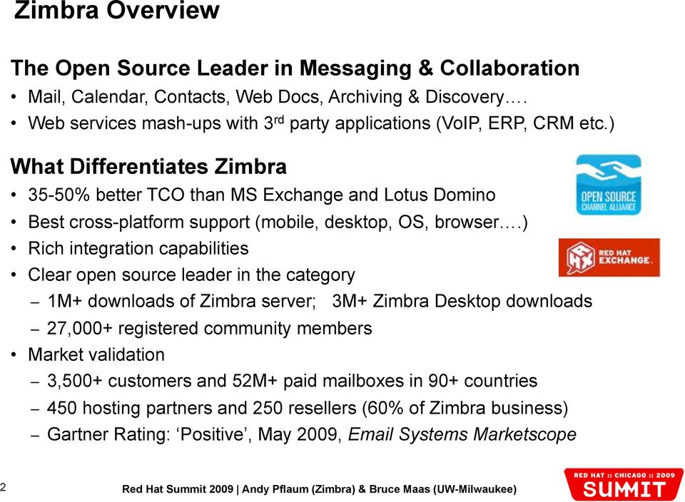 ) What Differentiates Zimbra 35-50% better TCO than MS Exchange and Lotus Domino Best cross-platform support (mobile, desktop, OS, browser.