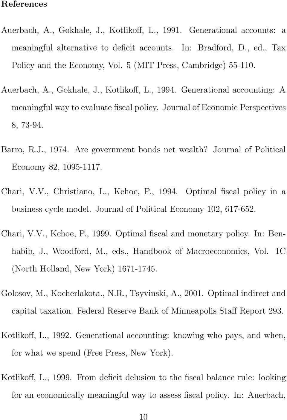 Barro, R.J., 1974. Are government bonds net wealth? Journal of Political Economy 82, 1095-1117. Chari, V.V., Christiano, L., Kehoe, P., 1994. Optimal fiscal policy in a business cycle model.
