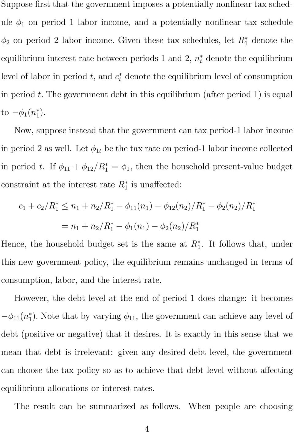 consumption in period t. The government debt in this equilibrium (after period 1) is equal to φ 1 (n 1). Now, suppose instead that the government can tax period-1 labor income in period 2 as well.
