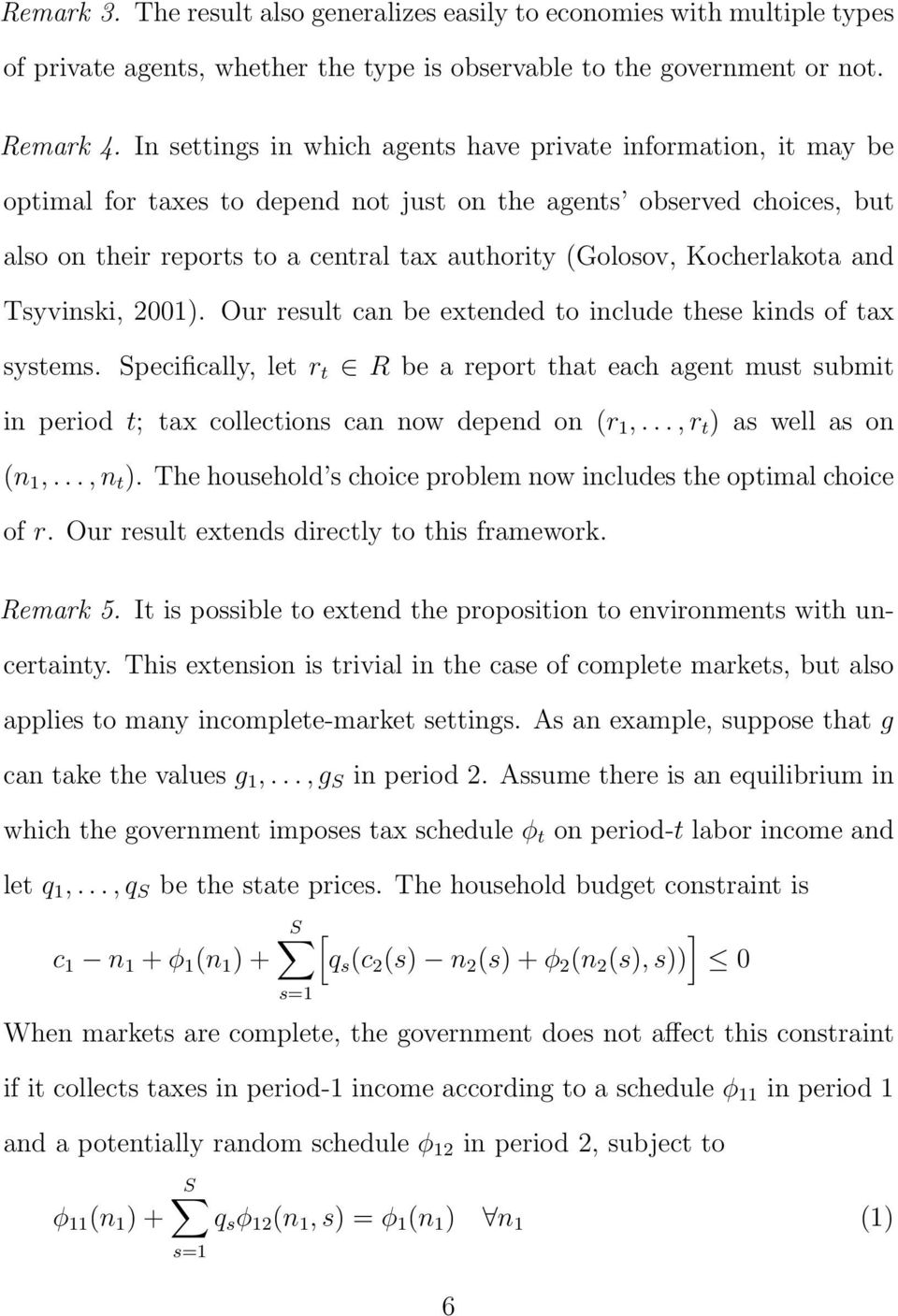 Kocherlakota and Tsyvinski, 2001). Our result can be extended to include these kinds of tax systems.