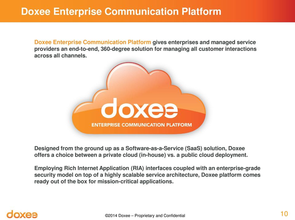 Designed from the ground up as a Software-as-a-Service (SaaS) solution, Doxee offers a choice between a private cloud (in-house) vs. a public cloud deployment.
