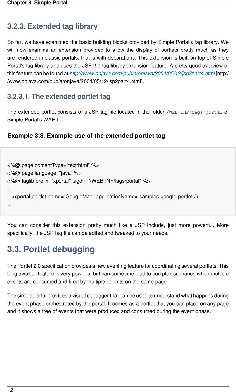 This extension is built on top of Simple Portal's tag library and uses the JSP 2.0 tag library extension feature. A pretty good overview of this feature can be found at http://www.onjava.