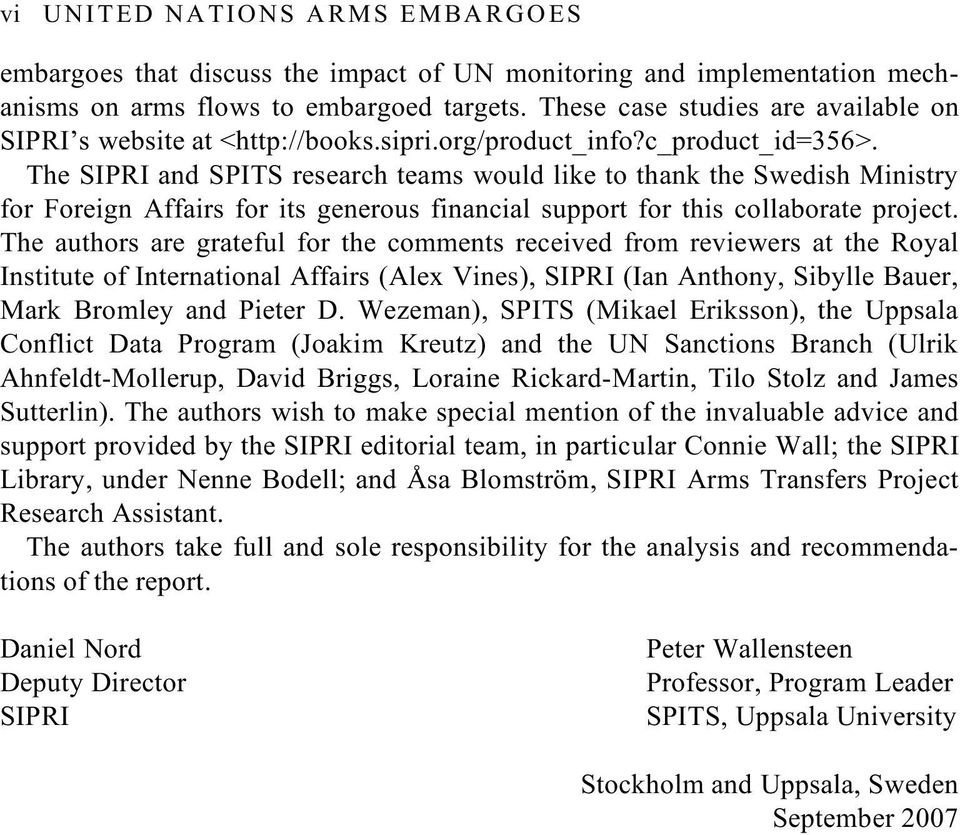 The SIPRI and SPITS research teams would like to thank the Swedish Ministry for Foreign Affairs for its generous financial support for this collaborate project.