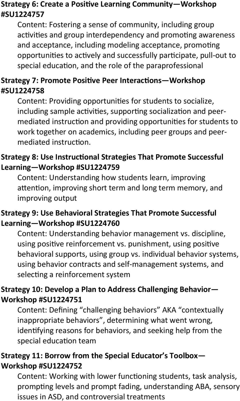 Positive Peer Interactions Workshop #SU1224758 Content: Providing opportunities for students to socialize, including sample activities, supporting socialization and peermediated instruction and
