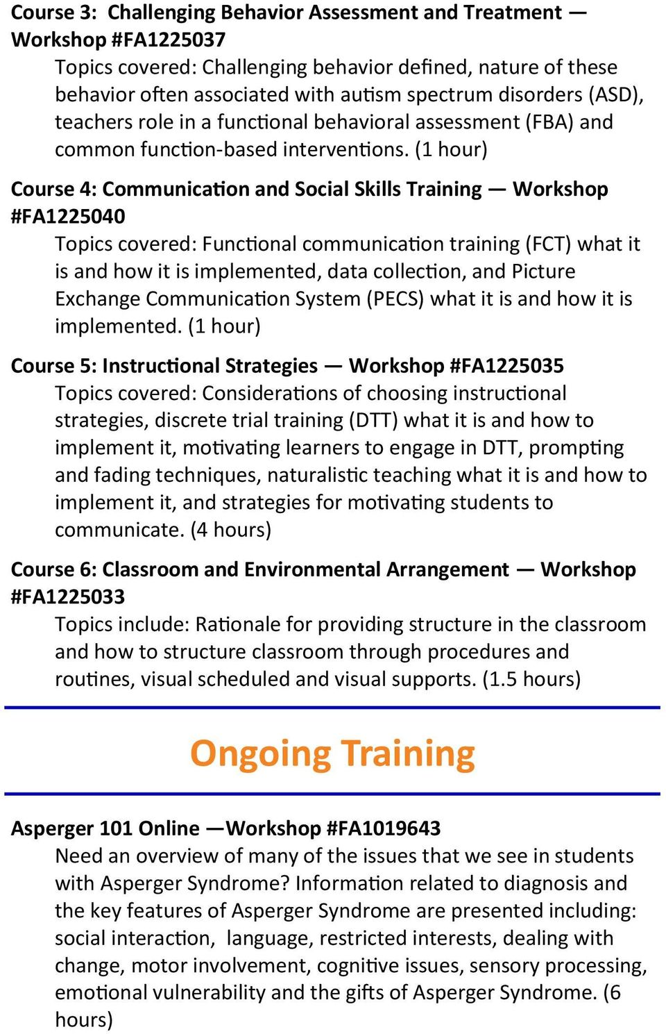 (1 hour) Course 4: Communication and Social Skills Training Workshop #FA1225040 Topics covered: Functional communication training (FCT) what it is and how it is implemented, data collection, and