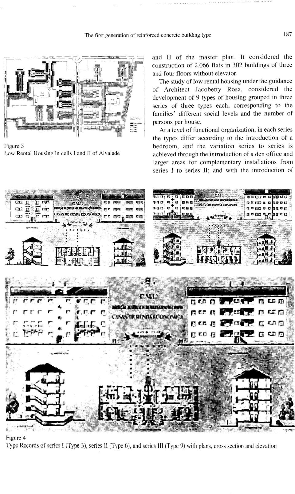 housing under the guidance of Architect Jacobetty Rosa, considered the development of 9 types of housing grouped in three series of three types each, cottesponding to the families' different social