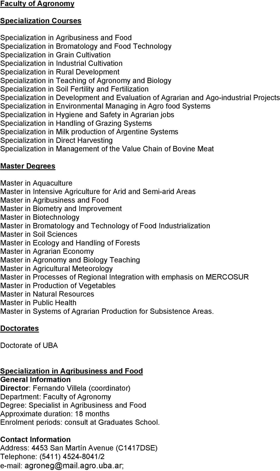 Agrarian and Ago-industrial Projects Specialization in Environmental Managing in Agro food Systems Specialization in Hygiene and Safety in Agrarian jobs Specialization in Handling of Grazing Systems