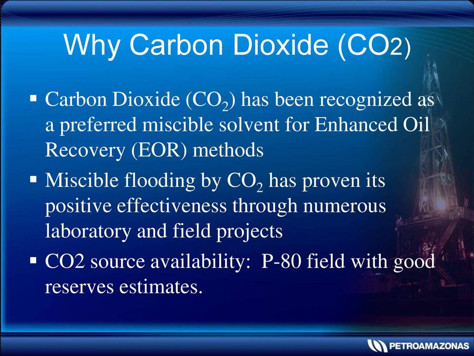 flooding by CO 2 has proven its positive effectiveness through numerous