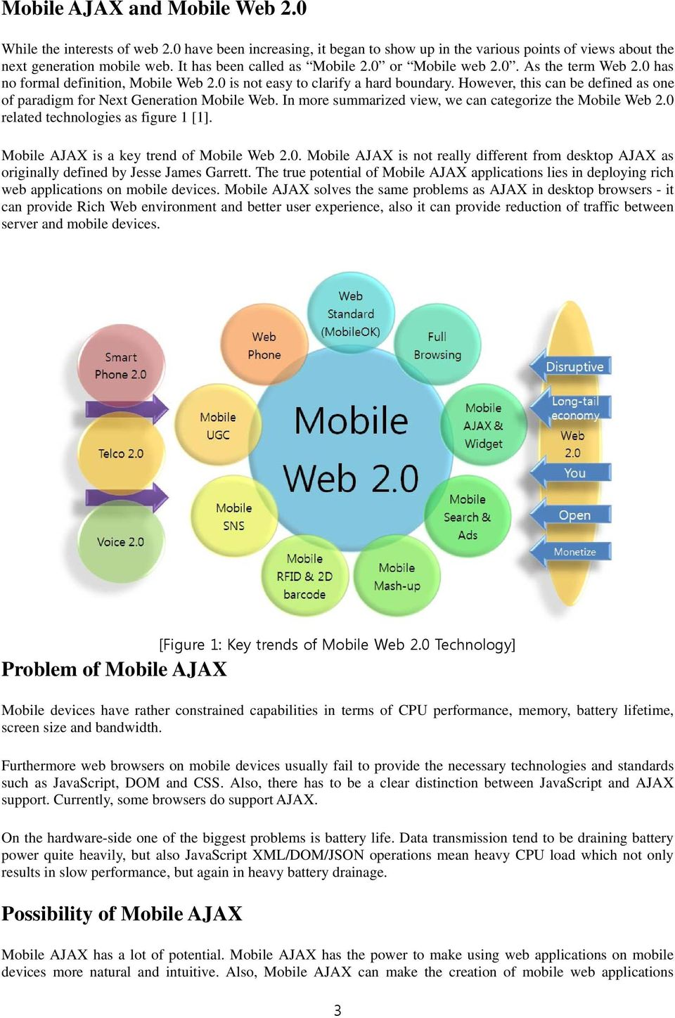However, this can be defined as one of paradigm for Next Generation Mobile Web. In more summarized view, we can categorize the Mobile Web 2.0 related technologies as figure 1 [1].