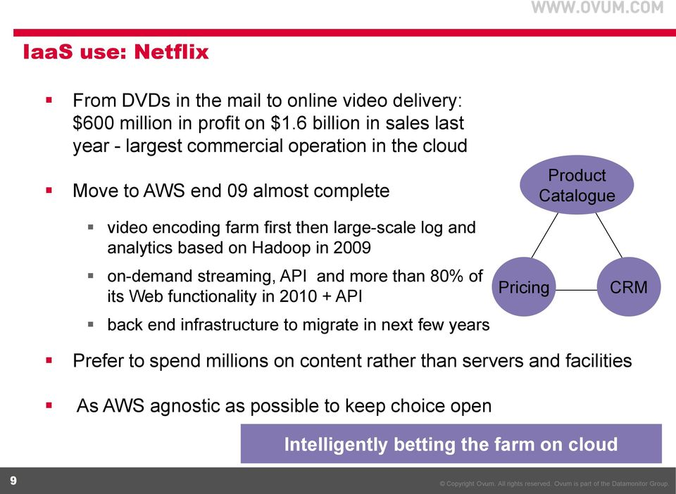 then large-scale log and analytics based on Hadoop in 2009 on-demand streaming, API and more than 80% of its Web functionality in 2010 + API back end