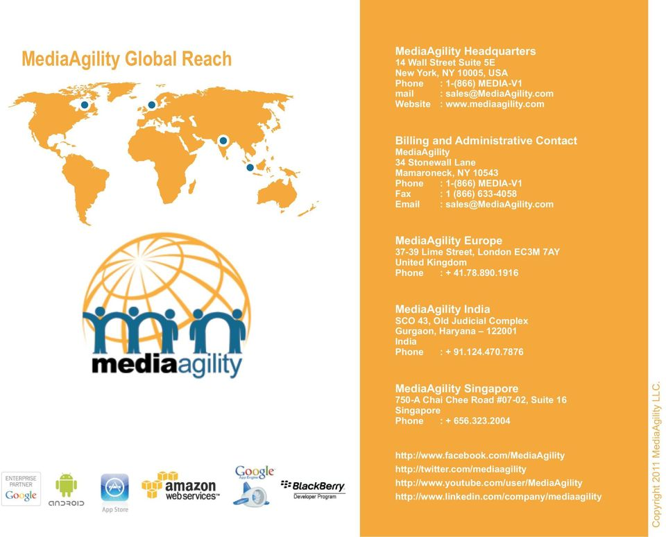 com MediaAgility Europe 37-39 Lime Street, London EC3M 7AY United Kingdom Phone : + 41.78.890.1916 MediaAgility India SCO 43, Old Judicial Complex Gurgaon, Haryana 122001 India Phone : + 91.124.470.