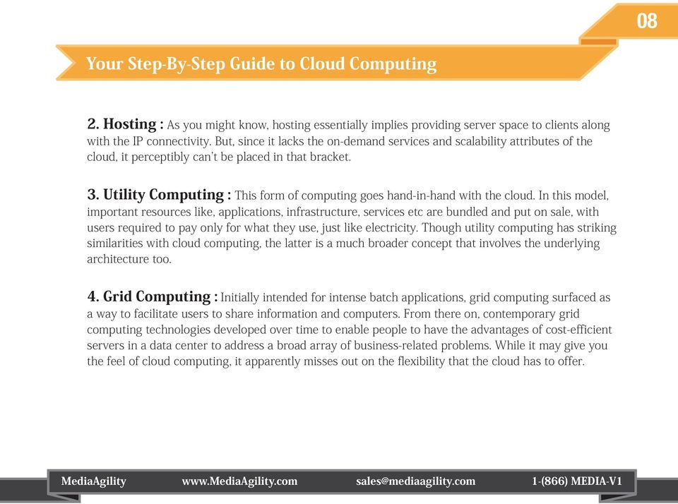 Utility Computing : This form of computing goes hand-in-hand with the cloud.