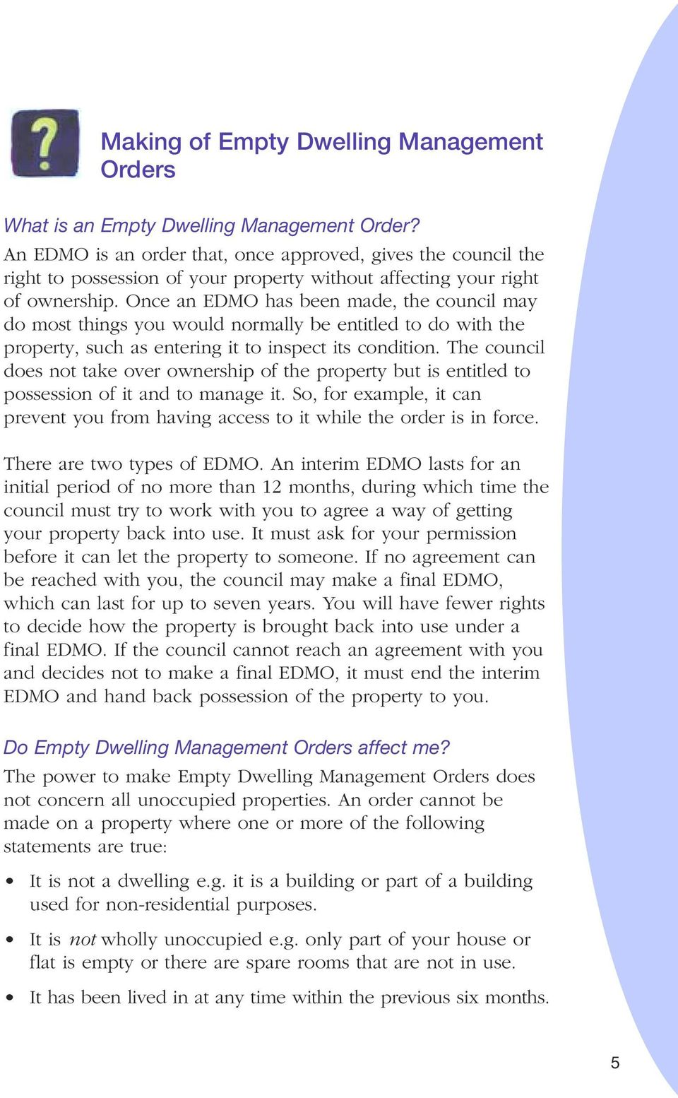Once an EDMO has been made, the council may do most things you would normally be entitled to do with the property, such as entering it to inspect its condition.