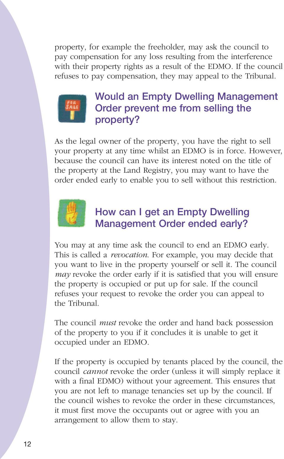 As the legal owner of the property, you have the right to sell your property at any time whilst an EDMO is in force.