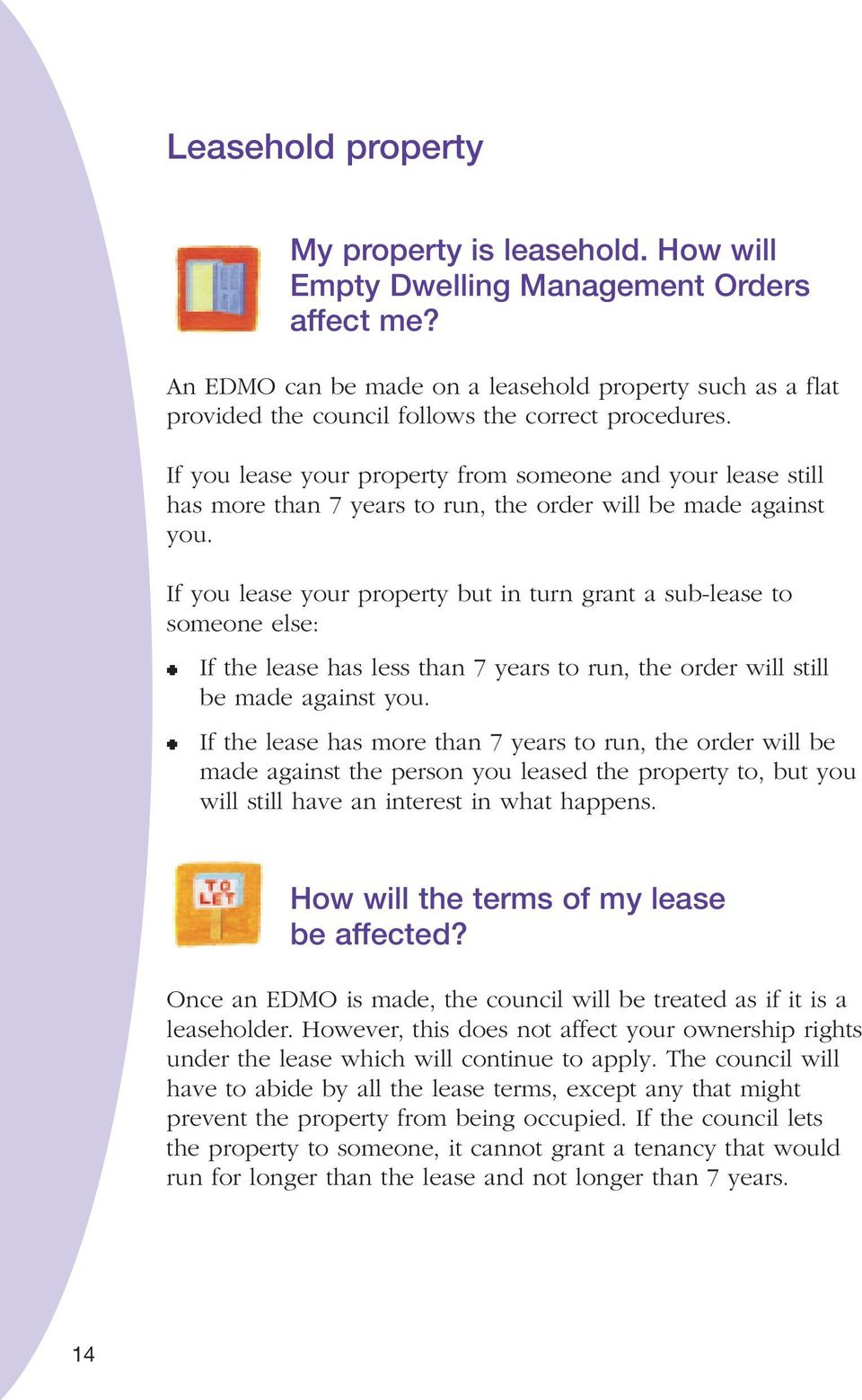 If you lease your property from someone and your lease still has more than 7 years to run, the order will be made against you.