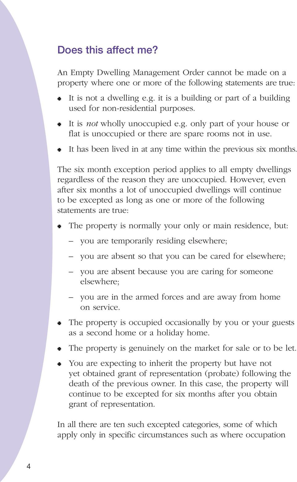 The six month exception period applies to all empty dwellings regardless of the reason they are unoccupied.