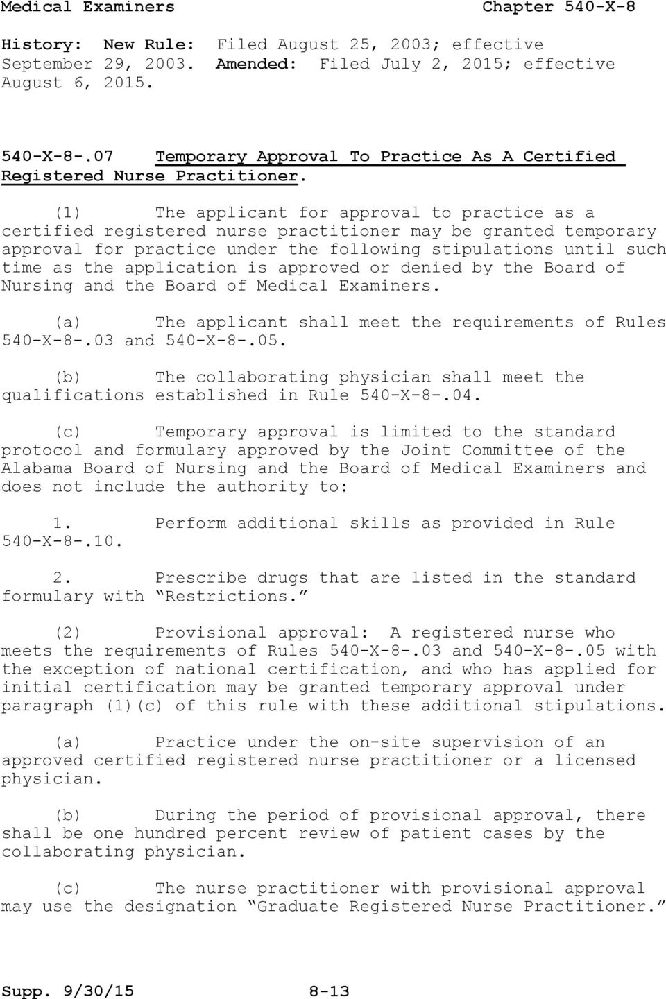 (1) The applicant for approval to practice as a certified registered nurse practitioner may be granted temporary approval for practice under the following stipulations until such time as the