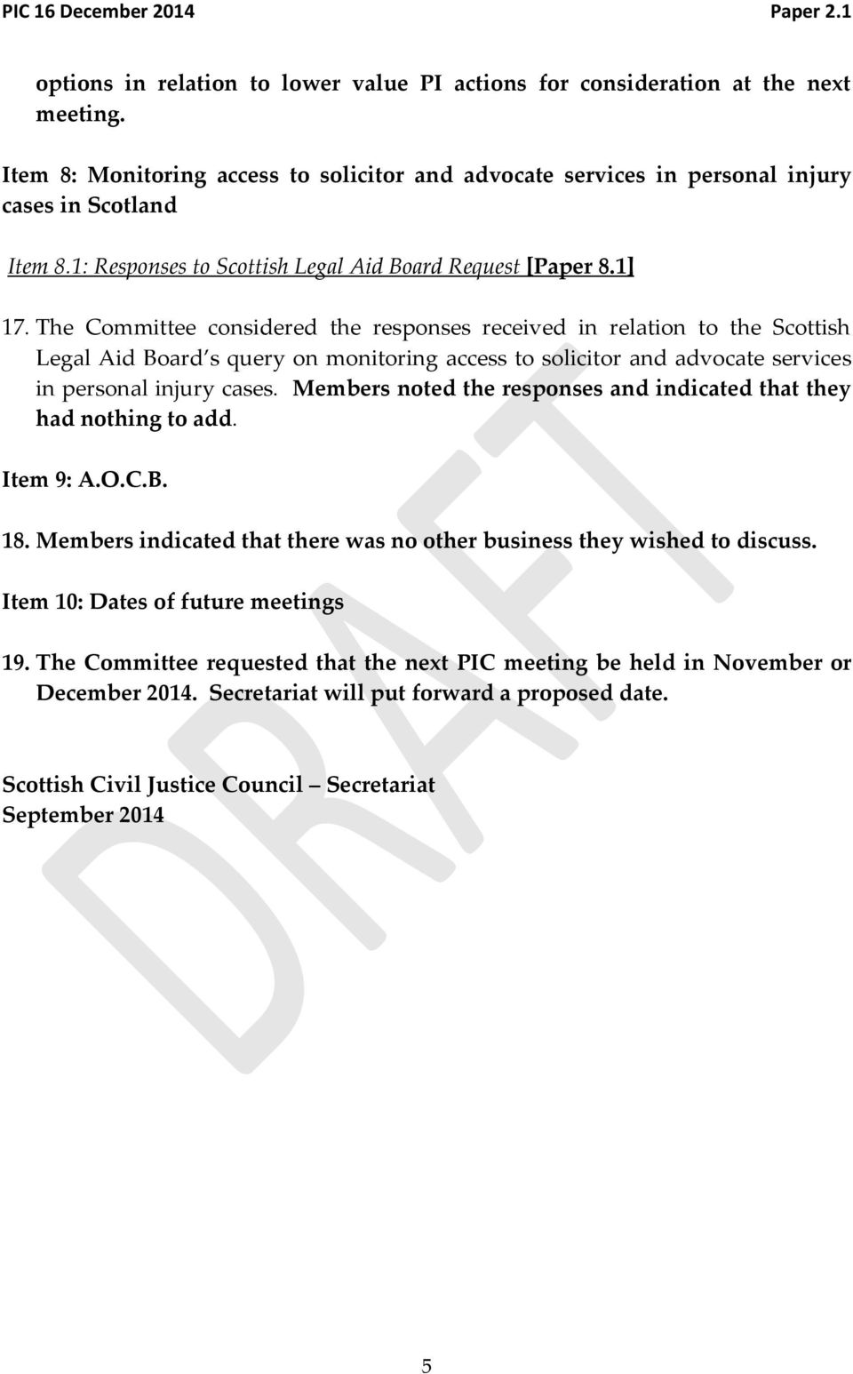 The Committee considered the responses received in relation to the Scottish Legal Aid Board s query on monitoring access to solicitor and advocate services in personal injury cases.