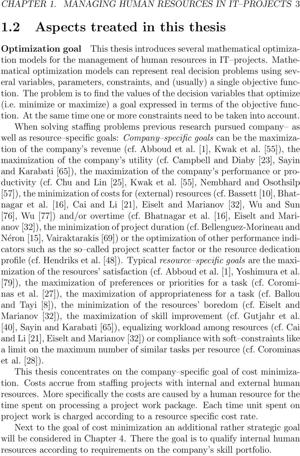 Mathematical optimization models can represent real decision problems using several variables, parameters, constraints, and (usually) a single objective function.