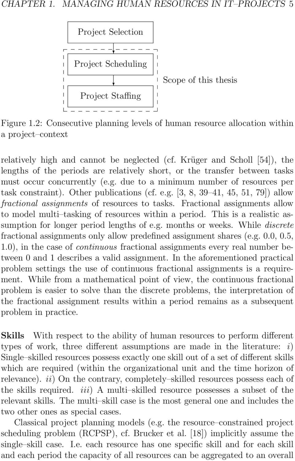 Krüger and Scholl [54]), the lengths of the periods are relatively short, or the transfer between tasks must occur concurrently (e.g. due to a minimum number of resources per task constraint).