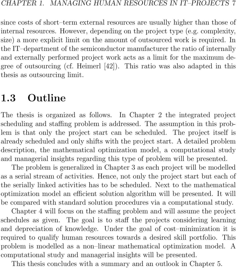 This ratio was also adapted in this thesis as outsourcing limit. 1.3 Outline The thesis is organized as follows. In Chapter 2 the integrated project scheduling and staffing problem is addressed.