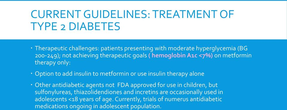 therapy alone Other antidiabetic agents not FDA approved for use in children, but sulfonylureas, thiazolidendiones and incretins are